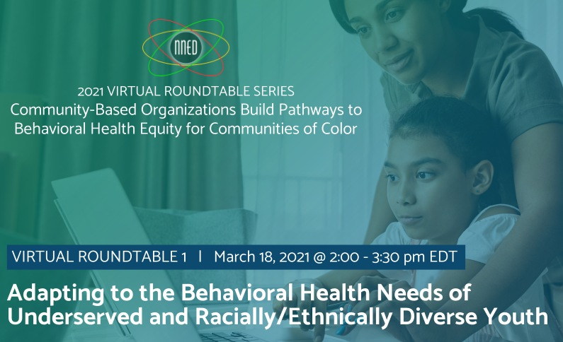 NNED Virtual Roundtable: Adapting to the Behavioral Health Needs of Underserved and Racially/Ethnically Diverse Youth