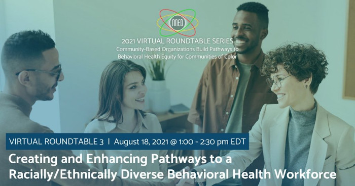 NNED Virtual Roundtable: Creating and Enhancing Pathways to a Racially/Ethnically Diverse Behavioral Health Workforce