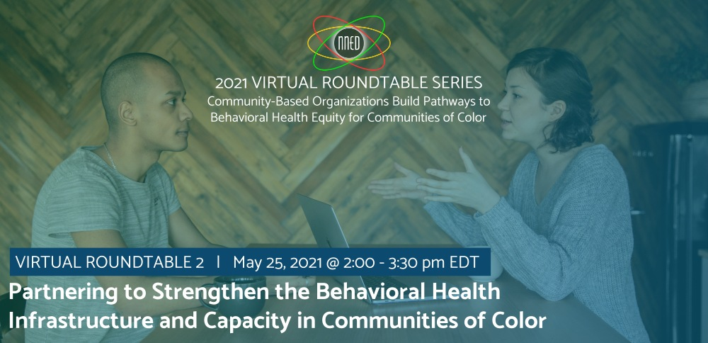 NNED Virtual Roundtable: Partnering to Strengthen the Behavioral Health Infrastructure and Capacity in Communities of Color